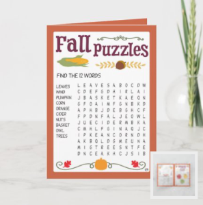 Young children will be excited to get a puzzle card with fun games from you. The puzzle card is decorated with illustrations of pumpkins, acorns, leaves, flowers, corn, grain, and apples. Games included: Find the twelve words, Dot-to-dot, Find the five pumpkins and Apple box maze. Inside greeting: Happy Fall